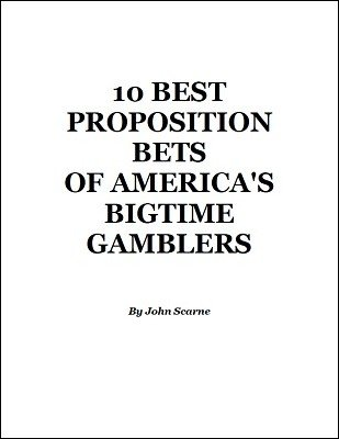10 Best Proposition Bets of America's Bigtime Gamblers by John Scarne