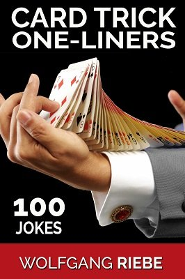 100 Card Trick One-Liner Jokes by Wolfgang Riebe