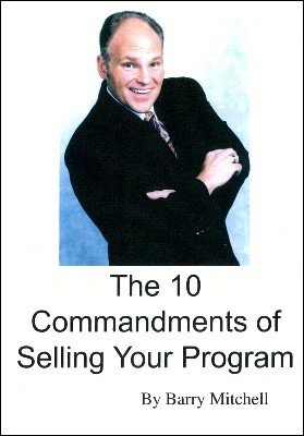 The 10 Commandments of Selling Your Program by Barry Mitchell