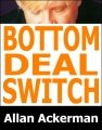 Bottom Deal Switch