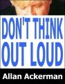 Don't Think Out Loud by Allan Ackerman