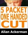 5-Packet One-Handed Cut by Allan Ackerman