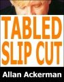 Tabled Slip Cut