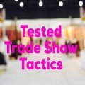 Tested Trade Show Tactics by Dave Arch