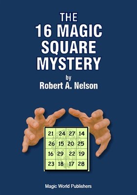 The 16 Magic Square Mystery by Robert A. Nelson
