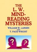 The L. W. Mindreading Mysteries by William W. Larsen & T. Page Wright