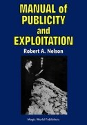 Manual of Publicity and Exploitation by Robert A. Nelson
