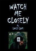 Watch Me Closely by Louis Lam