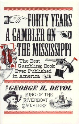 Forty Years a Gambler on the Mississippi by George H. Devol