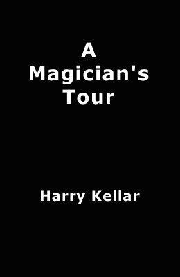 A Magician's Tour by Harry Kellar