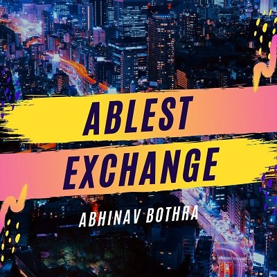Ablest Exchange by Abhinav Bothra