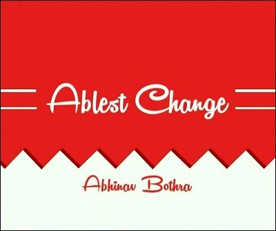 Ablest Change by Abhinav Bothra
