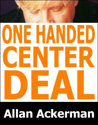 One-Handed Center Deal by Allan Ackerman