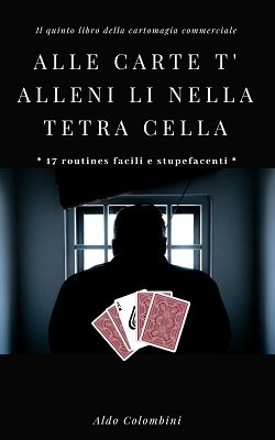 Alle Carte T' Alleni Li Nella Tetra Cella by Aldo Colombini