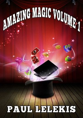 Amazing Magic Volume I by Paul A. Lelekis