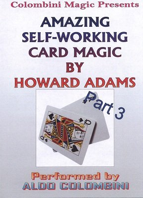 The Amazing Self-Working Card Magic of Howard Adams Vol. 3 by Aldo Colombini