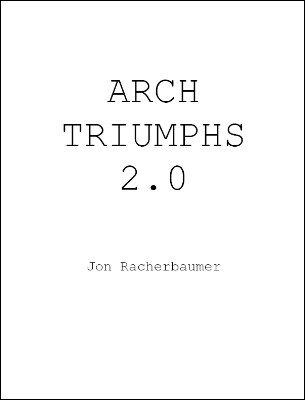 Arch Triumphs by Jon Racherbaumer