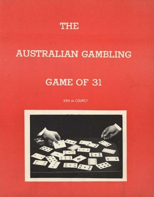 The Australian Gambling Game of 31 by Ken de Courcy
