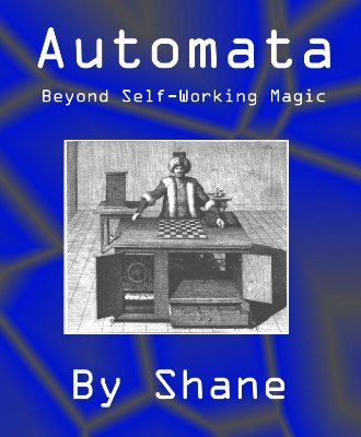 Automata: Beyond Self-Working Magic by R. Shane