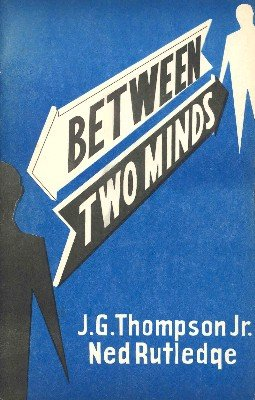 Between Two Minds by J. G. Thompson Jr. & Ned Rutledge