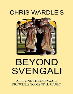 Beyond Svengali: applying the svengali principle to mentalism by Chris Wardle & Paul Hallas