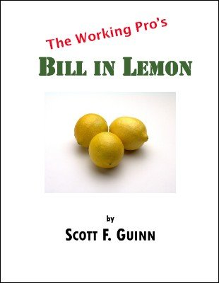 The Working Pro's Bill in Lemon by Scott F. Guinn