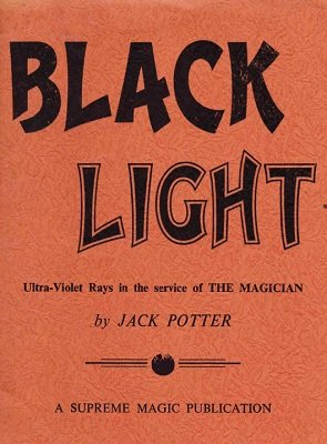 Black Light: ultra-violet rays in the service of the magician by Jack Potter