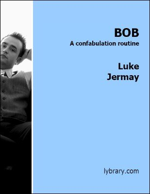 BOB - A confabulation routine by Luke Jermay