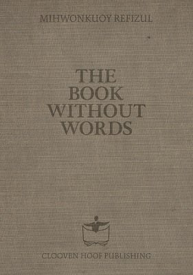 The Book Without Words by Mihwonkuoy Refizul