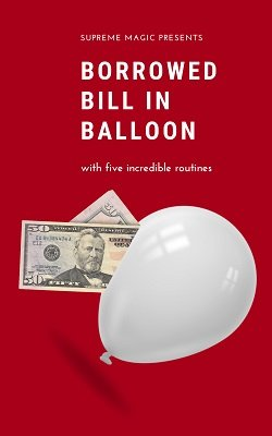 Borrowed Bill in Balloon by Supreme-Magic-Company