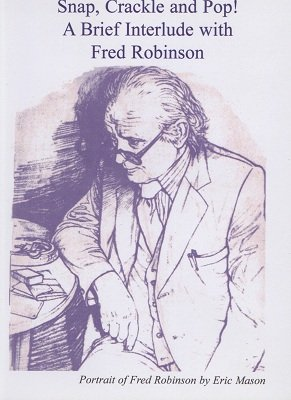 Snap, Crackle and Pop! A Brief Interlude with Fred Robinson by Fred Robinson