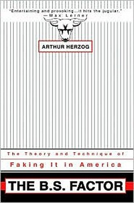 The B.S. Factor: The Theory and Technique of Faking It in America by Arthur Herzog