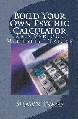 Build Your Own Psychic Calculator by Shawn Evans
