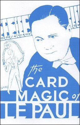The Card Magic of LePaul by Paul LePaul