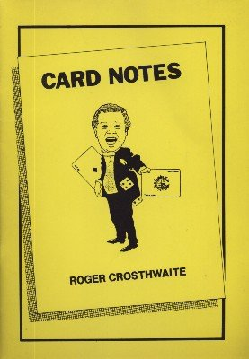 Card Notes by Roger Crosthwaite