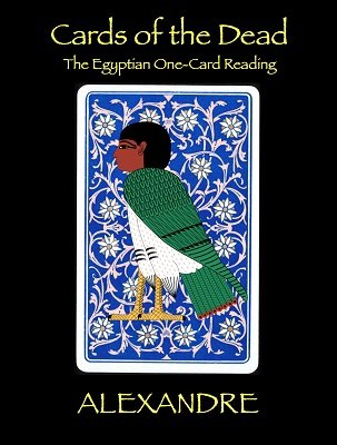 Cards of the Dead: The Egyptian One-Card Reading by Mystic Alexandre