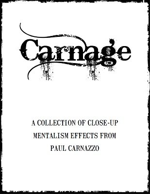 Carnage: close-up mentalism by Paul M. Carnazzo