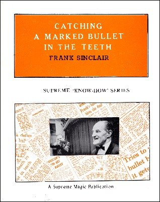 Catching a Marked Bullet in the Teeth (Know-How Series) by Frank Sinclair