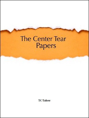 The Center Tear Papers by TC Tahoe