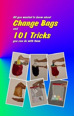 All you wanted to know about Change Bags and 101 Tricks you can do with them by Sam Dalal