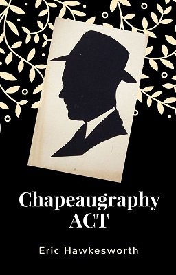 Chapeaugraphy Act by Eric Hawkesworth