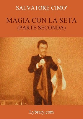 Enciclopedia dell'Illusionismo vol. XIV: Magia Con La Seta 2 by Salvatore Cimo