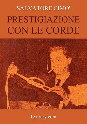 Enciclopedia dell'Illusionismo vol. III: Prestigiazione Con Le Corde by Salvatore Cimo