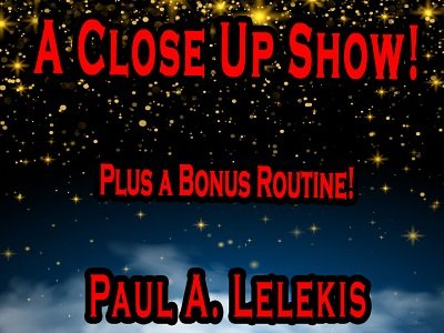 A Close Up Show by Paul A. Lelekis