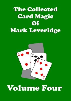 The Collected Card Magic of Mark Leveridge Volume 4 by Mark Leveridge