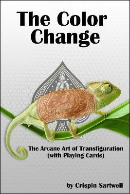 The Color Change: the arcane art of transfiguration with playing cards (for resale) by Crispin Sartwell