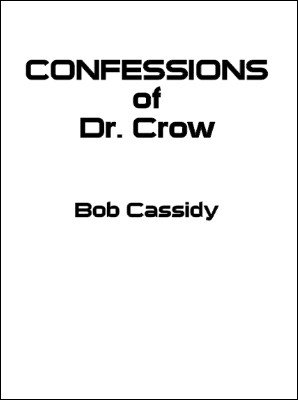 Confessions of Dr. Crow by Bob Cassidy