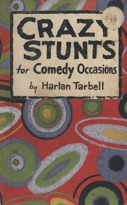Crazy Stunts for Comedy Occasions (used) by Harlan Tarbell