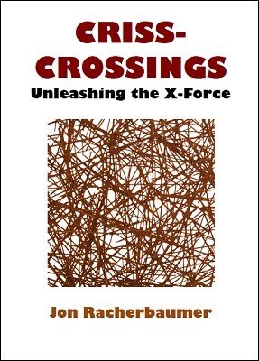 Criss-Crossings: Unleashing the X-Force by Jon Racherbaumer