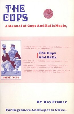 The Cups: a manual of cups and balls magic by Roy Fromer